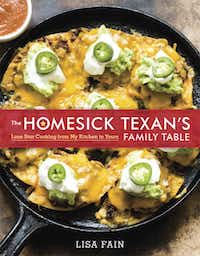 """""""The Homesick Texan's Family Table: Lone Star Cooking From My Kitchen to Yours,"""" by Lisa Fain (Ten Speed Press, $29.99)"""