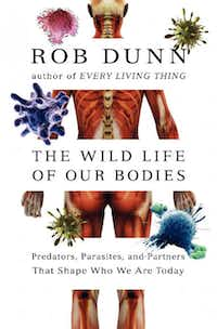 """""""The Wild Life of Our Bodies,"""" by Rob Dunn"""