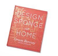 Book smart: Design*Sponge at Home by Grace Bonney (Artisan Books, $35)
