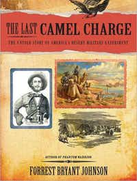"""""""The Last Camel Charge: The Untold Story of America's Desert Military Experiment"""" by Forrest Bryant Johnson"""