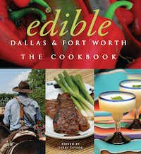 Edible Dallas & Fort Worth, The Cook Book. Edited by Terri Taylor
