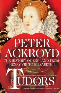 """Tudors: The History of England from Henry VIII to Elizabeth I,"" by Peter Ackroyd"