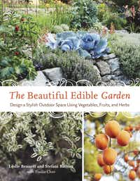 The Beautiful Edible Garden:Design a Stylish Outdoor Space Using Vegetables, Fruits, and Herbs by Leslie Bennett and Stefani Bittner.Ten Speed Press, $19.99