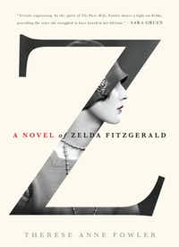 """Z: A Novel of Zelda Fitzhgerald,"" by Therese Anne Fowler"