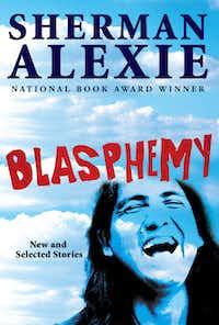 """""""Blasphemy,"""" by Sherman Alexie"""