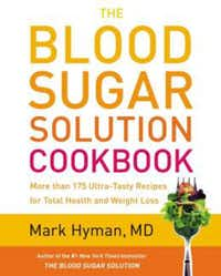 """The Blood Sugar Solution Cookbook,"" by Dr. Mark Hyman"