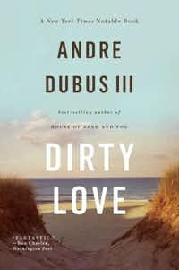 """""""Dirty Love,"""" by Andre Dubus III"""