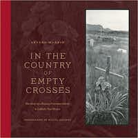 """""""In the Country of Empty Crosses: The Story of a Hispano Protestant Family in Catholic New Mexico"""" by Arturo Madrid"""