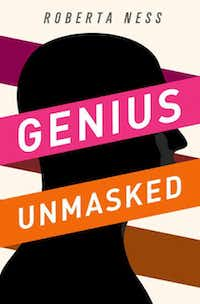 """Genius Unmasked,"" by Roberta Ness"
