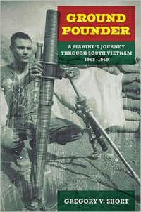 """Ground Pounder: A Marine's Journey Through South Vietnam, 1968-1969""  by Gregory V. Short"