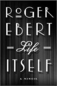 """Life Itself,"" by Roger Ebert"