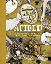 """Butcher-chef Jesse Griffiths comes to hunting and fishing as the quintessential locavore. Leafing through his cookbook, """"Afield,"""" and Jody Horton's starkly beautiful photography, I found myself swept up in Griffiths' prose and his """"world of direct sourcing."""""""