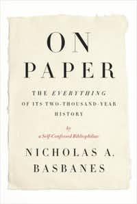 """""""On Paper: The Everything of Its Two-Thousand-Year History,"""" by  Nicholas A. Basbanes"""