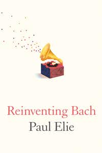 """""""Reinventing Bach,"""" by Paul Elie"""