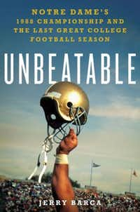 """Unbeatable: Notre Dame's 1988 Championship and the Last Great College Football Season,"" by Jerry Barca"