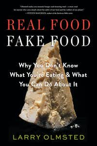 'Real Food/Fake Food,' by Larry Olmsted(Algonquin Books)