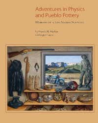 Adventures in Physics and Pueblo Pottery: Memoirs of a Los Alamos Scientist, by Francis H. Harlow, with Dwight P. Lanmon