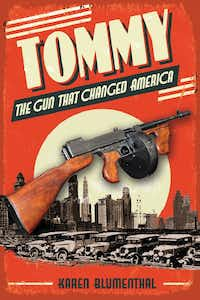 Tommy: The Gun That Changed America, by Dallasite Karen Blumenthal