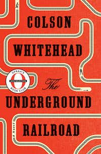 """The Underground Railroad"" by Colson Whitehead; Doubleday (306 pages, $26.95) (Doubleday)(Doubleday/TNS)"