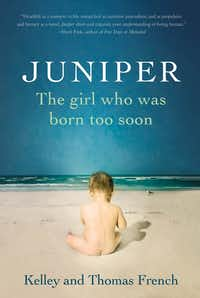 Juniper: The Girl Who Was Born Too Soon, by Kelley and Thomas French