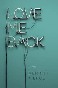 'Love Me Back'  By Merrit Tierce((Doubleday))