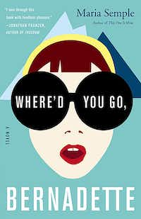 """Where'd You Go, Bernadette"" by Maria Semple."