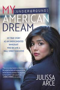 "<i>My (Underground) American Dream: My True Story as an Undocumented Immigrant Who Became a Wall Street Executive</i>, by Julissa Arce(<p><span style=""font-size: 1em; background-color: transparent;"">Center Street/Hachette Book Group</span><br></p><p></p>)"