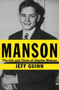 BOOK: MANSON - THE LIFE AND TIMES OF CHARLES MANSON by Jeff Guinn 08042013xARTSLIFE