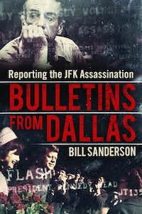 <i>Bulletins From Dallas</i>, by Bill Sanderson