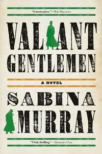 <i>Valiant Gentlemen</i>, by Sabina Murray