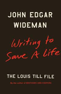 <i>Writing To Save a Live: The Louis Till File</i>, by John Edgar Wideman