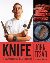 Knife: Steakhouse Meals at Home, by John Tesar and Jordan Mackay