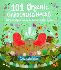 101 Organic Gardening Hacks: Eco-friendly Solutions to Improve Any Garden (Shawna Coronado)