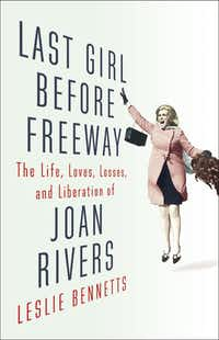 <i>&nbsp;Last Girl Before Freeway: The Life, Loves, Losses and Liberation of Joan Rivers</i> &nbsp;by Leslie Bennetts(&nbsp;)