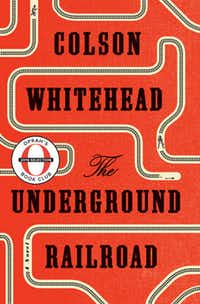 """The Underground Railroad"" by Colson Whitehead; Doubleday (306 pages, $26.95) (Doubleday)(TNS)"