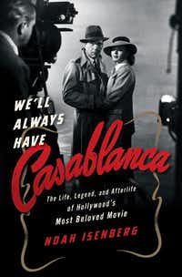 <i>We'll Always Have Casablanca</i>, by Noah Isenberg