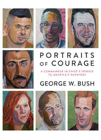 """Portraits of Courage: A Commander in Chief's Tribute to America's Warriors,"" by  President George W. Bush. ((Crown))"