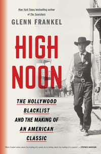 "Glenn Frankel's ""High Noon: The Hollywood Blacklist and the Making of an American Classic.""(Bloomsbury)"