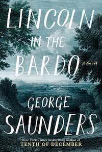 <i>&nbsp;Lincoln in the Bardo</i>, by George Saunders&nbsp;(Random House)