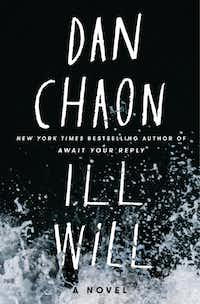 <i>Ill Will</i>, by Dan Chaon(Ballantine)