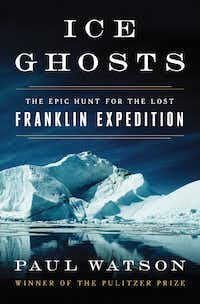 <i>Ice Ghosts: The Epic Hunt for the Lost Franklin Expedition</i>, by Paul Watson.