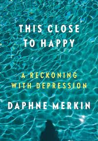 <i>This Close to Happy</i>, by Daphne Merkin.