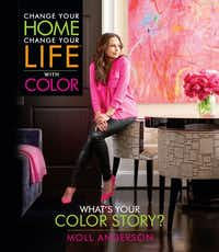 Change Your Home, Change Your Life with Color, by Moll Anderson