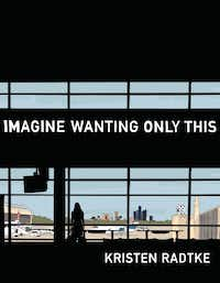 <i>Imagine Wanting Only This, </i>by Kristen Radtke