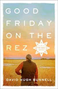 <i>Good Friday on the Rez</i>, by David Hugh Bunnell