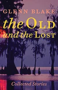 <i>The Old and the Lost: Collected Stories,</i>  by Glenn Blake