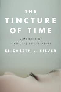 <i>The Tincture of Time</i>, by Elizabeth L. Silver(Penguin Press)