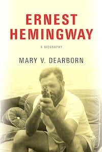 <i>Ernest Hemingway: A Biography</i>, by Mary V. Dearborn(Knopf)