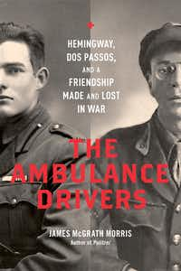<i>The Ambulance Drivers: Hemingway, Dos Passos, and a Friendship Made and Lost in War</i>, by James McGrath Morris.  (Da Capo)