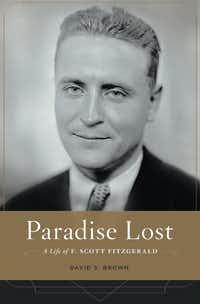 <i>Paradise Lost: A Life of F. Scott Fitzgerald</i>, by David S. Brown(Harvard University Press/ )